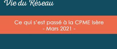 Actualités CPME Isère : Retour sur le mois de mars 2021