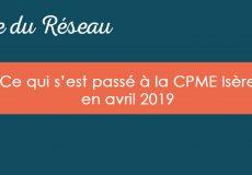 Actualités CPME Isère : Avril 2019